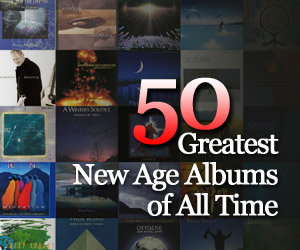 50 Greatest New Age Albums of All Time